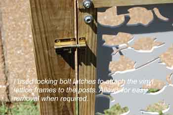 use bolt latches so that you can easily remove the panels when needed