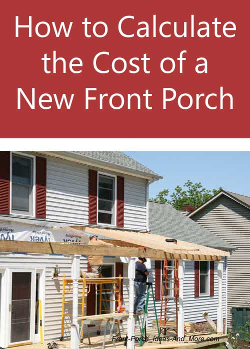 new front porch under construction - estimating the costs