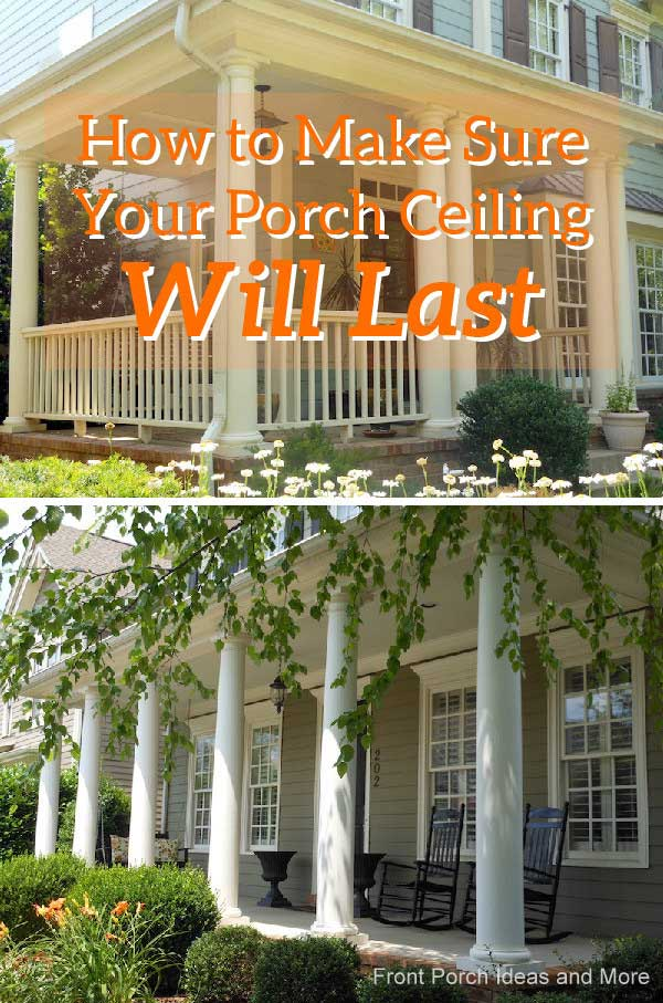 Paying attention to the details when installing a porch ceiling will help it last a long time.