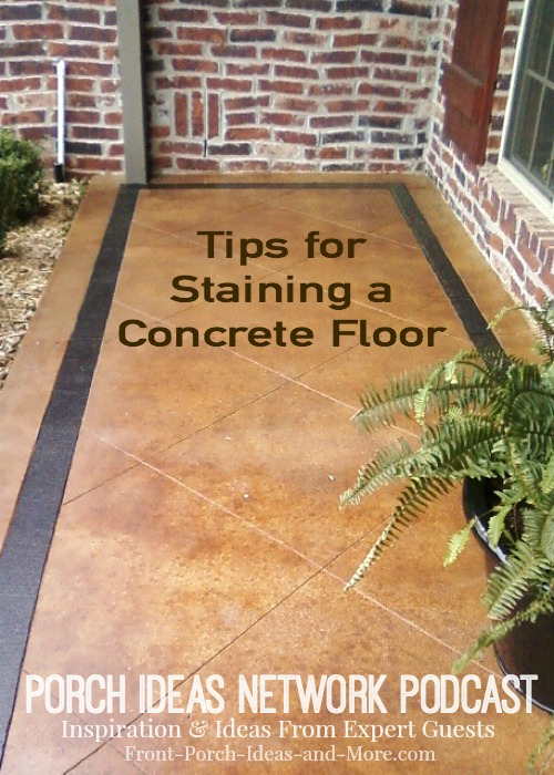 Podcast: Wonderful discussion with David Goddard about staining concrete. As a professional, he educates us on the concrete staining and stamping process. A great program to listen to for ideas on staining your porch floor, driveway or patio.